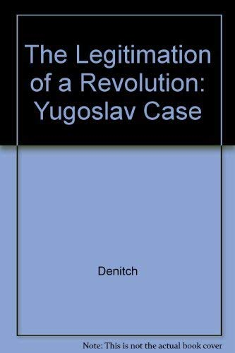 The Legitimation of a Revolution. The Yugoslav Case.: Denitch, Bogdan