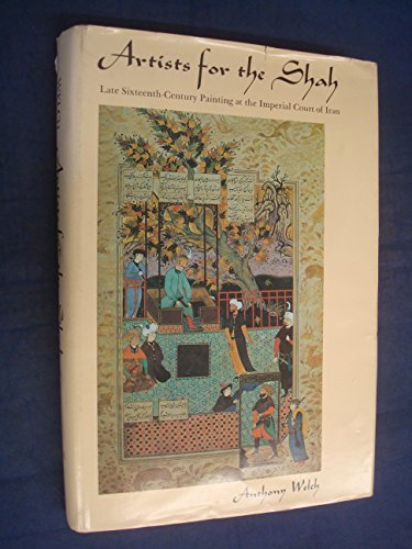 9780300019155: Artists for the Shah: Late Sixteenth Century Painting at the Imperial Court of Iran