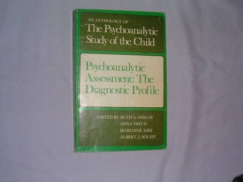9780300019810: Psychoanalytic Assessment: The Diagnostic Profile : An Anthology of the Psychoanalytic Study of the Child