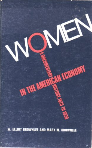 Women in the American Economy: A Documentary History, 1675-1929: Brownlee, W. Elliot; Brownlee, ...