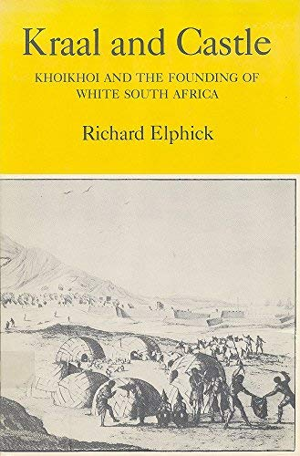 Kraal and Castle: Khoikhoi and the Founding of White South Africa: Richard Elphick