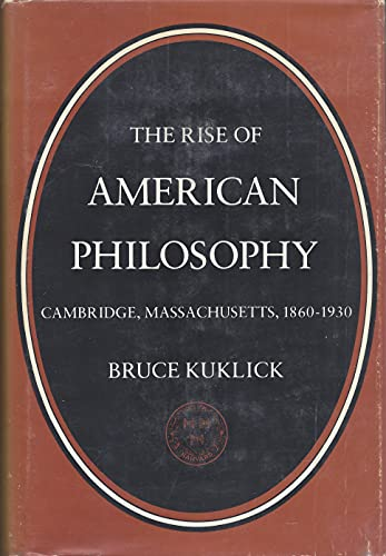9780300020397: Rise of American Philosophy: Cambridge, Massachusetts, 1860-1930