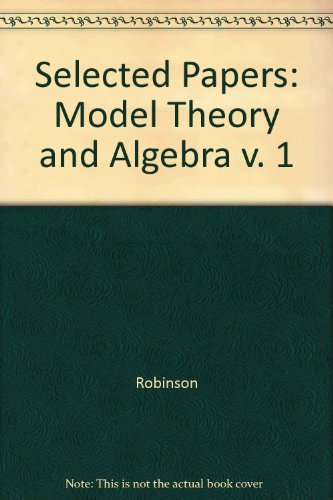 9780300020717: Selected Papers of Abraham Robinson, Volume 1: Model Theory and Algebra