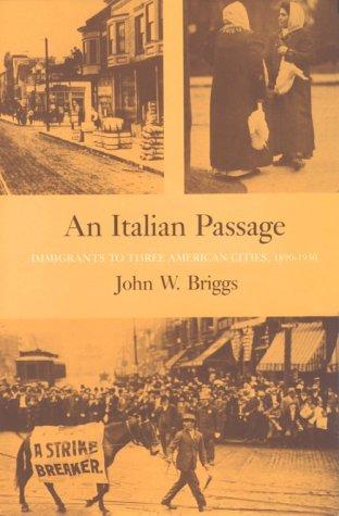 An Italian Passage: Immigrants to Three American Cities, 1890-1930: Briggs, John W.