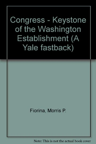Congress - Keystone of the Washington Establishment (A Yale fastback) (0300021321) by Fiorina, Morris P.