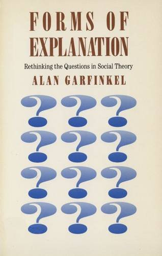 9780300021363: Forms of Explanation: Rethinking the Questions in Social Theory