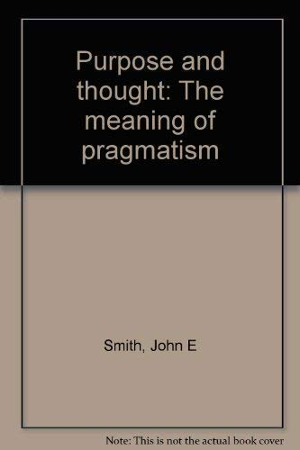 Purpose and Thought: The Meaning of Pragmatism.: John Edwin Smith .
