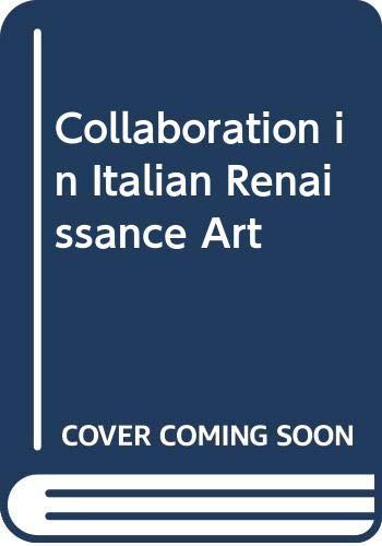 Collaboration in Italian Renaissance Art: Sheard, Wendy Stedman;Paoletti, John T.