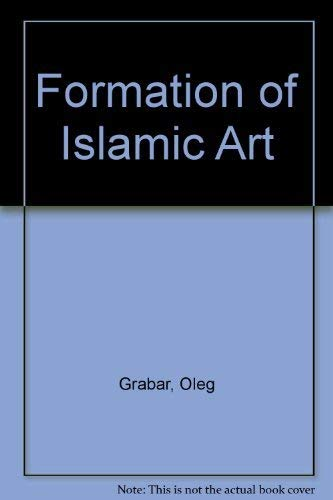 9780300021875: Formation of Islamic Art