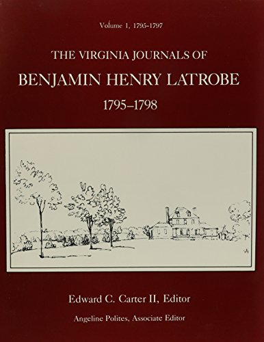 The Virginia Journals of Benjamin Henry Latrobe, 1795-1798 (2 Volumes)