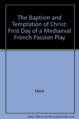The Baptism and Temptation of Christ: The First Day of a Medieval Passion Play (English and French ...