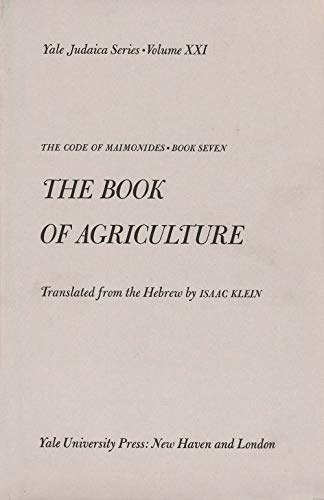BOOK OF AGRICULTURE The Code of MiamonidesL Book Seven: Maimonides.