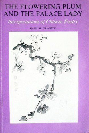 9780300022421: Flowering Plum and the Palace Lady: Interpretations of Chinese Poetry