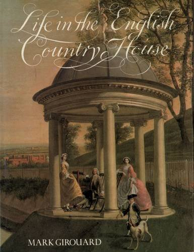 Life in the English Country House A Social and Architectural History: Girouard, Mark