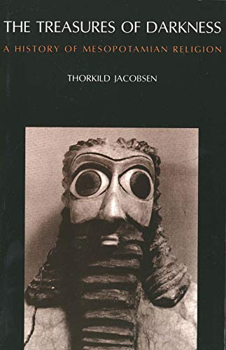 The Treasures of Darkness: A History of Mesopotamian Religion Format: Paperback: Thorkild Jacobsen