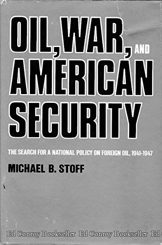 9780300023015: Oil, War and American Security: The Search for a National Policy on Foreign Oil, 1941-47 (Historical Publications)