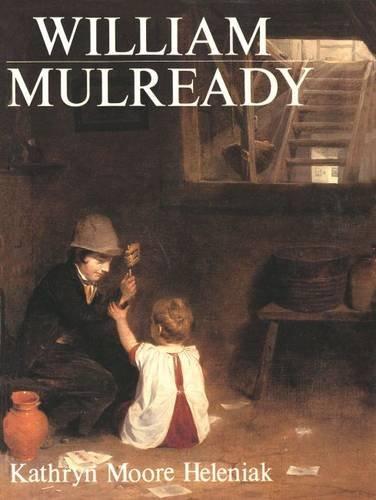 William Mulready.: MULREADY, William, 1786-1863) HELENIAK, Kathryn Moore: