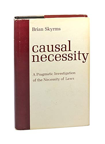 Causal Necessity: Pragmatic Investigation of the Necessity of Laws: Skyrms, Brian