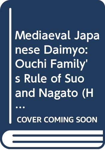9780300023411: Mediaeval Japanese Daimyo: Ouchi Family's Rule of Suo and Nagato (Historical Publications)