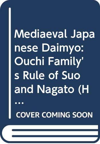 9780300023411: Mediaeval Japanese Daimyo: Ouchi Family's Rule of Suo and Nagato (Historical Publications)