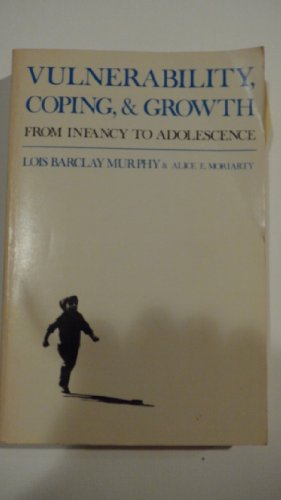 Vulnerability, Coping and Growth: From Infancy to Adolescence: Murphy, Lois Barclay, Moriarity, ...