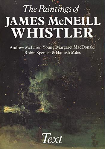 The Paintings of James McNeill Whistler (2: Young,Andrew McLaren,Margaret MacDonald,Robin