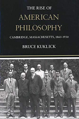 9780300024135: The Rise of American Philosophy: Cambridge, Massachusetts, 1860-1930