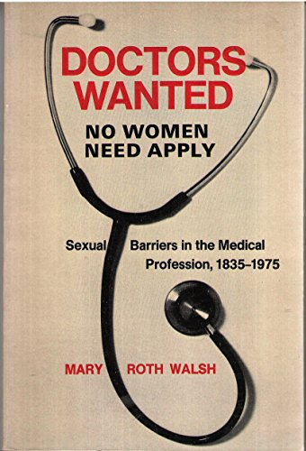 9780300024142: Doctors Wanted: No Women Need Apply: Sexual Barriers in the Medical Profession, 1835-1975