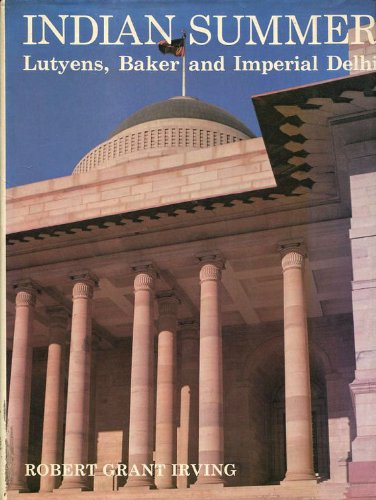 9780300024227: Indian Summer: Lutyens, Baker and Imperial Delhi