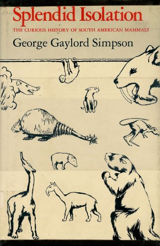 9780300024340: Splendid Isolation: The Curious History of South American Mammals