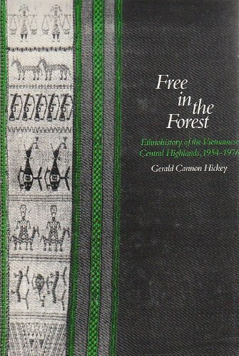 9780300024371: Free in the Forest: Ethnohistory of the Vietnamese Central Highlands, 1954-76