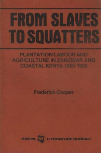 From Slaves to Squatters: Plantation Labor and Agriculture in Zanzibar and Coastal Kenya, 1890-1925...
