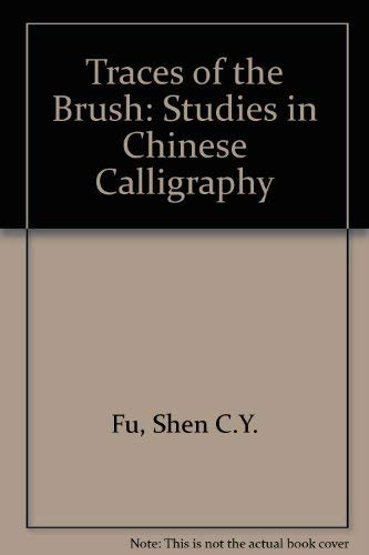 9780300024906: Traces of the Brush: Studies in Chinese Calligraphy