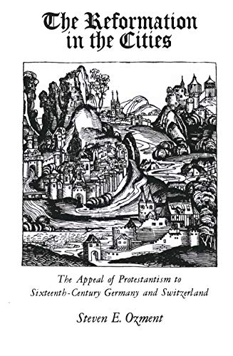 9780300024968: Reformation in the Cities: The Appeal of Protestantism of Sixteenth-Century Germany and Switzerland
