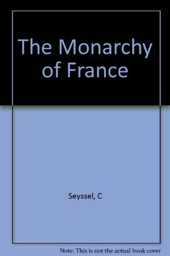 The Monarchy of France: Seyssel, Claude De