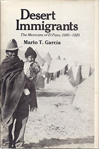 9780300025200: Desert Immigrants: Mexicans of El Paso, 1880-1920 (Yale Western Americana Series)
