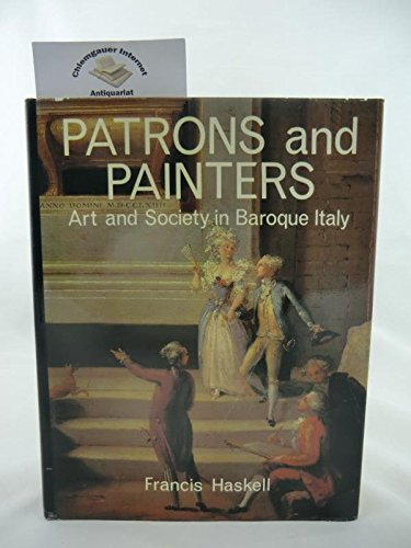9780300025378: Patrons and Painters: Study in the Relations Between Italian Art and Society in the Age of the Baroque