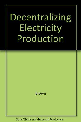 Decentralizing Electricity Production: Brown, Howard J.