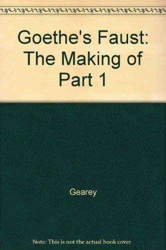 "Goethe's ""Faust"" : The Making of Part I: Gearey, John"