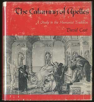 THE CALUMNY OF APELLES A Study in the Humanist Tradition