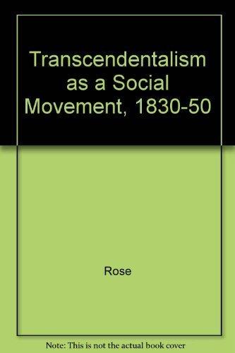 Transcendentalism as a Social Movement, 1830-50: Rose, Anne C.