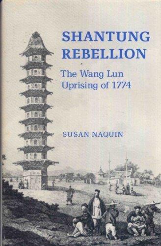 Shantung Rebellion: The Wang Lun Uprising of 1774: Naquin, Susan