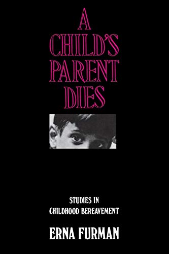 9780300026450: A Child's Parent Dies: Studies in Childhood Bereavement