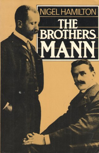 Brothers Mann: The Lives of Heinrich and Thomas Mann, 1871-1950, 1875-1955: Hamilton, Nigel
