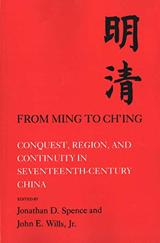 From Ming to Ching: Conquest, Region, and Continuity in Seventeenth-Century China: Jonathan D. ...