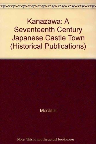 9780300027365: Kanazawa: A Seventeenth-Century Japanese Castle Town (Yale Historical Publications. Miscellany, 128)