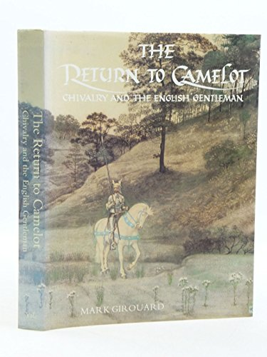 The Return to Camelot: Chivalry and the English Gentleman: Girouard, Mark