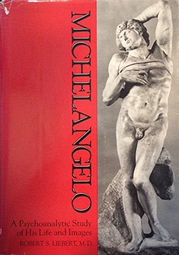 Michelangelo: A Psychoanalytic Study of His Life and Images: LIEBERT, Robert S.