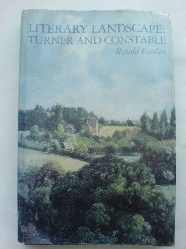 Literary Landscape: Turner and Constable.: Paulson, Ronald