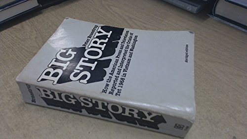 9780300028072: Big Story: How the American Press and Television Reported and Interpreted the Crisis of Tet, 1968, in Vietnam and Washington
